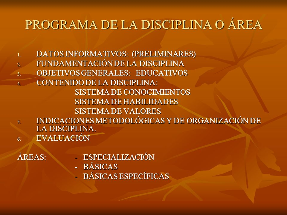 PROGRAMA DE LA DISCIPLINA O ÁREA 1. DATOS INFORMATIVOS: (PRELIMINARES) 2. FUNDAMENTACIÓN DE LA DISCIPLINA 3. OBJETIVOS GENERALES: EDUCATIVOS 4. CONTEN