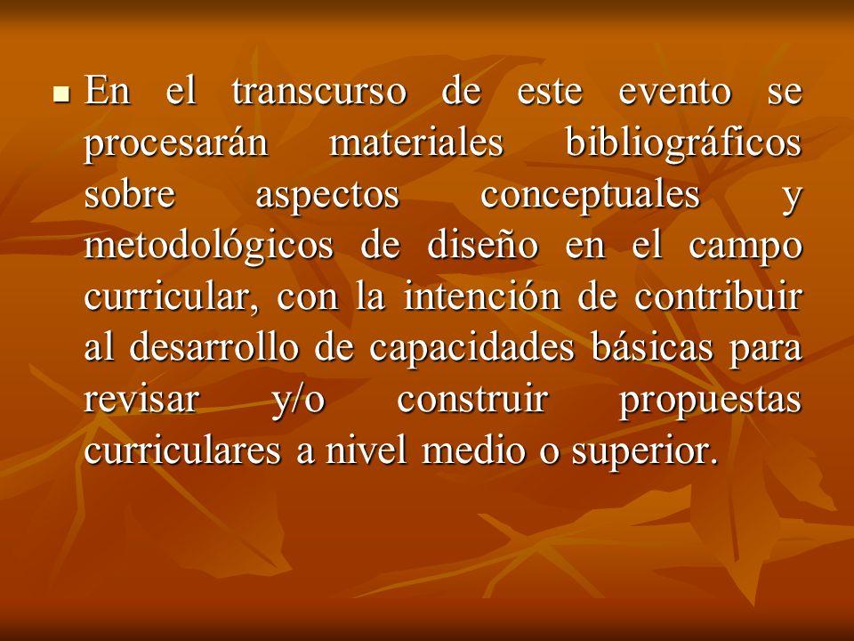 En el transcurso de este evento se procesarán materiales bibliográficos sobre aspectos conceptuales y metodológicos de diseño en el campo curricular,