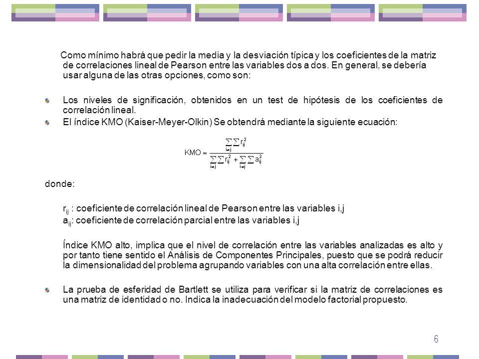 7 Elección del numero de ejes Criterio de la media aritmética: Se seleccionan las componentes cuya varianza (valor propio) o inercia asociada a cada componente, exceda de la media de las raíces características.