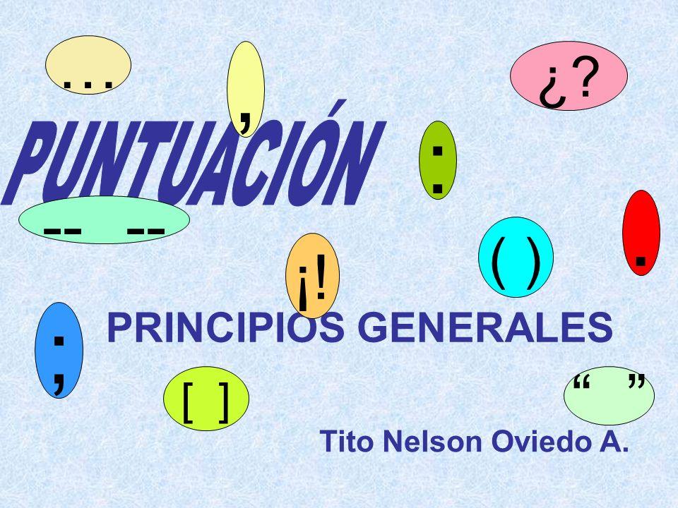 PRINCIPIOS GENERALES Tito Nelson Oviedo A., : ;. … ¡! ¿? ( ) -- [ ]
