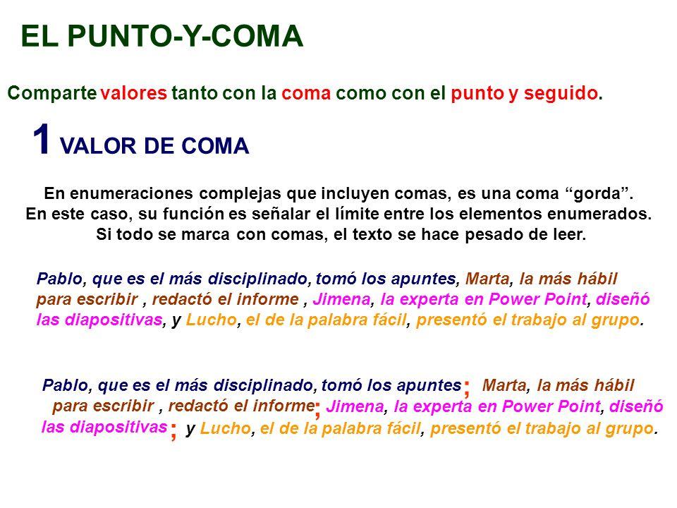 EL PUNTO-Y-COMA Comparte valores tanto con la coma como con el punto y seguido. 1 VALOR DE COMA En enumeraciones complejas que incluyen comas, es una