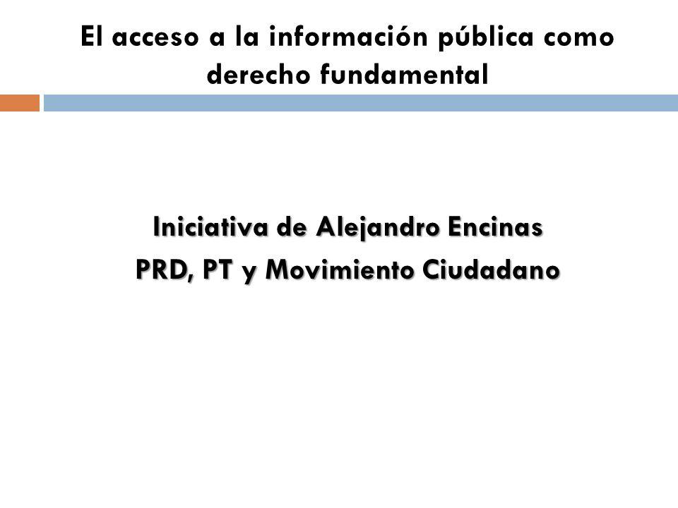 El acceso a la información pública como derecho fundamental Iniciativa de Alejandro Encinas PRD, PT y Movimiento Ciudadano