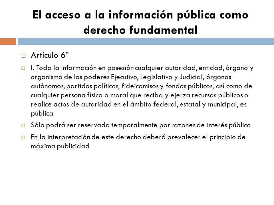 El acceso a la información pública como derecho fundamental Artículo 6º I.