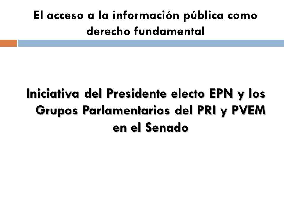 El acceso a la información pública como derecho fundamental Iniciativa del Presidente electo EPN y los Grupos Parlamentarios del PRI y PVEM en el Senado