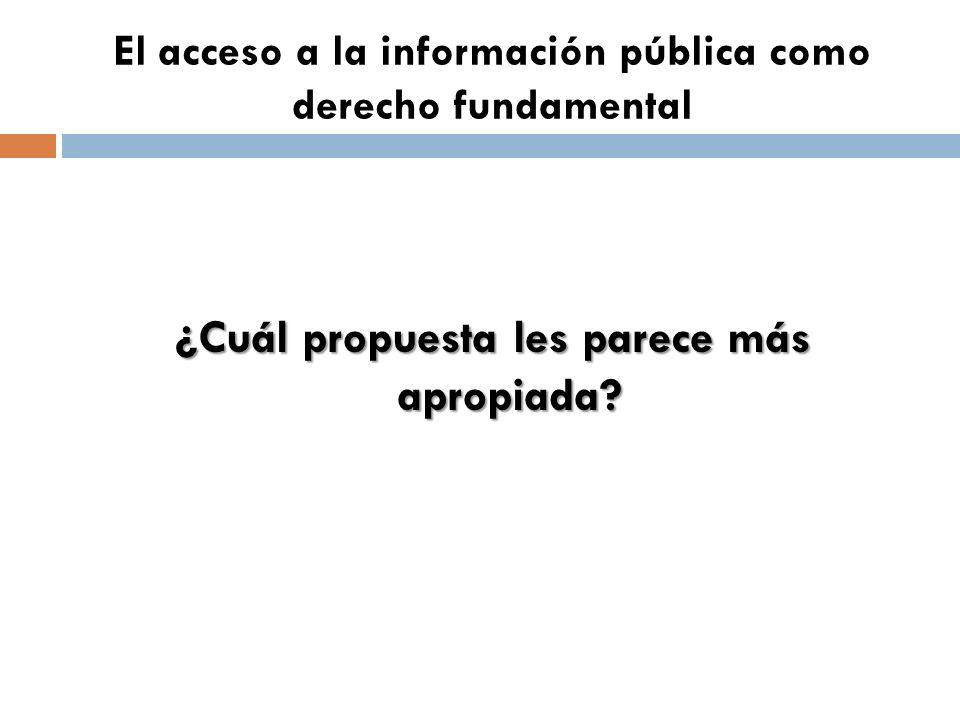 El acceso a la información pública como derecho fundamental ¿Cuál propuesta les parece más apropiada
