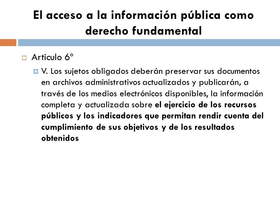 El acceso a la información pública como derecho fundamental Articulo 6º V.