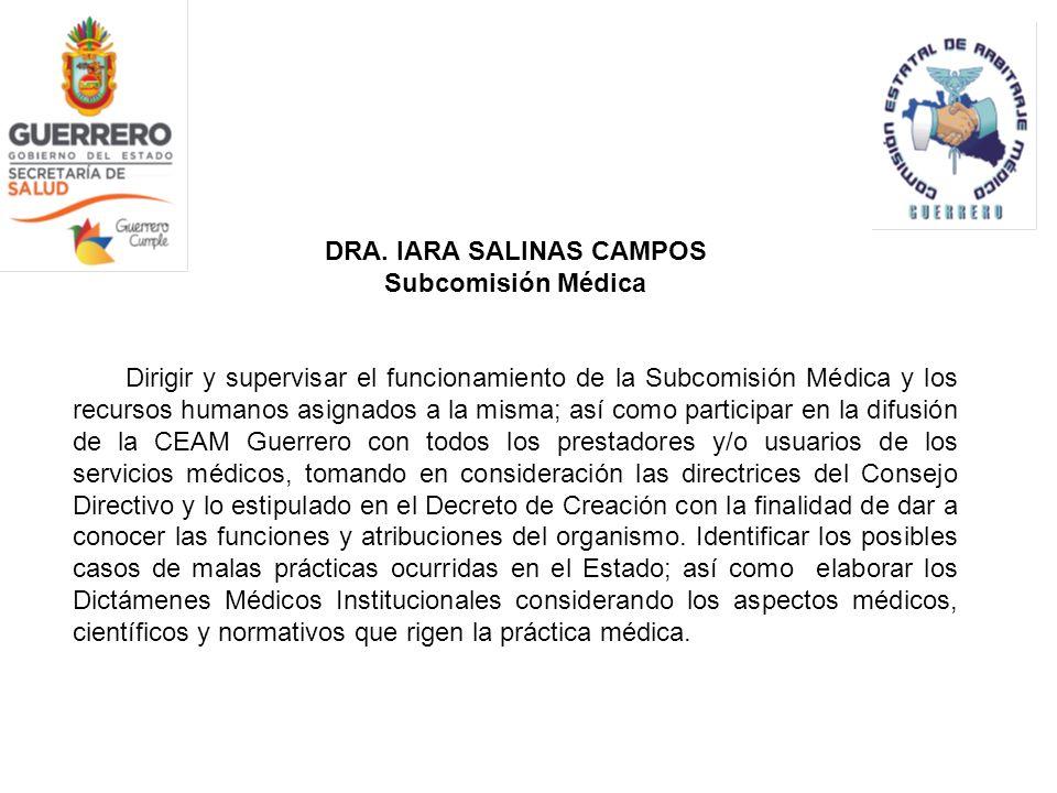DRA. IARA SALINAS CAMPOS Subcomisión Médica Dirigir y supervisar el funcionamiento de la Subcomisión Médica y los recursos humanos asignados a la mism