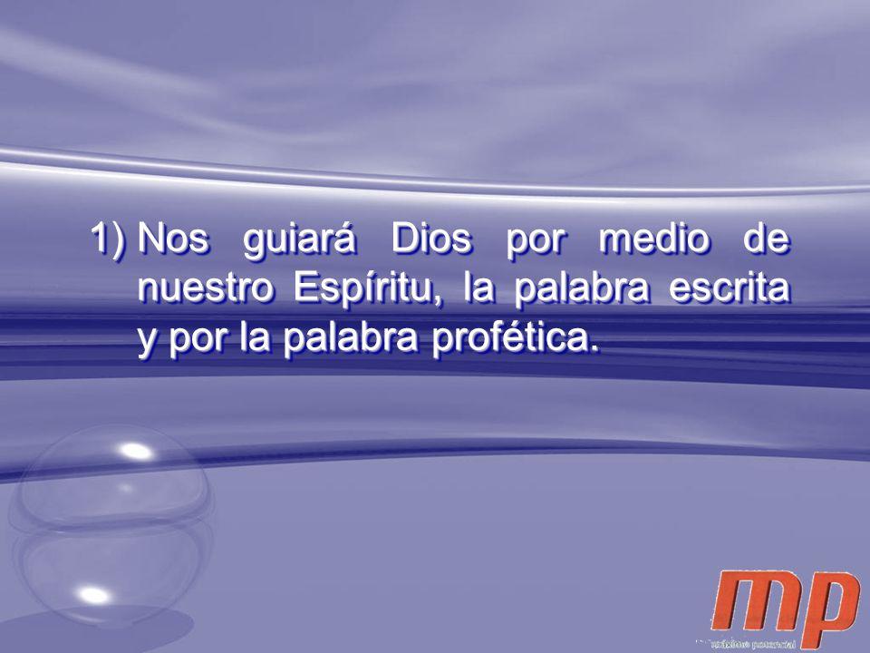 1)Nos guiará Dios por medio de nuestro Espíritu, la palabra escrita y por la palabra profética.