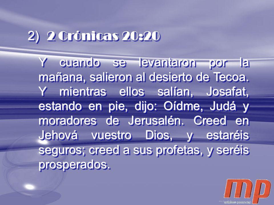 2) 2 Crónicas 20:20 Y cuando se levantaron por la mañana, salieron al desierto de Tecoa. Y mientras ellos salían, Josafat, estando en pie, dijo: Oídme