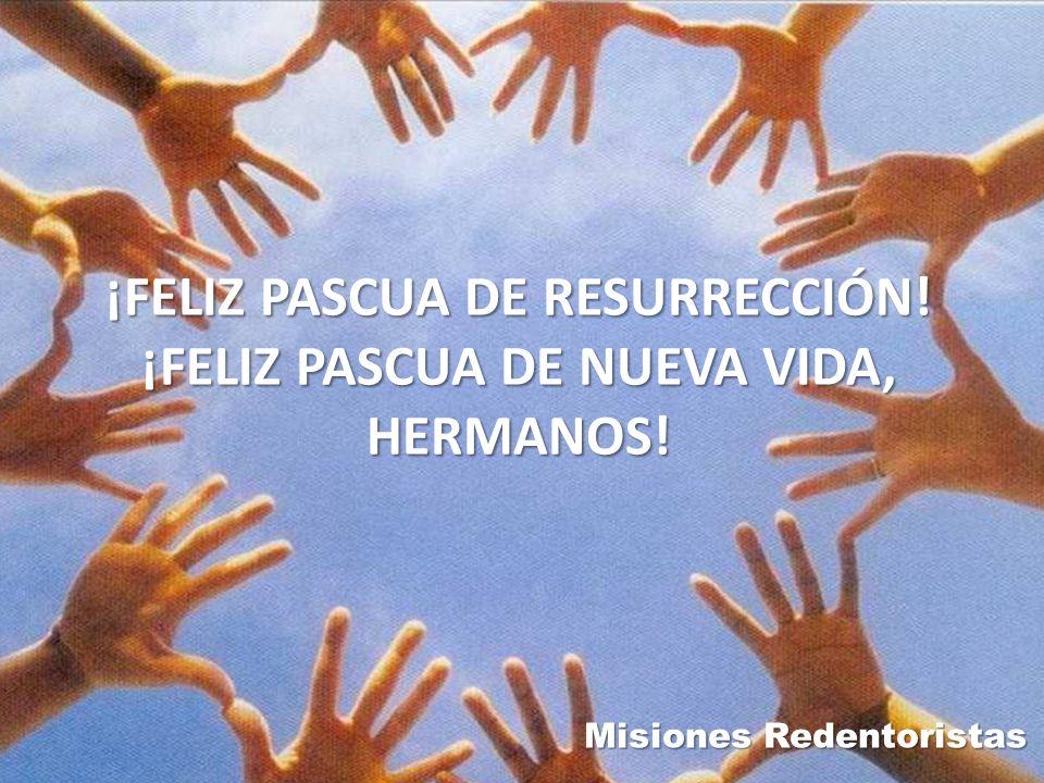 ¡FELIZ PASCUA DE RESURRECCIÓN! ¡FELIZ PASCUA DE NUEVA VIDA, HERMANOS! Misiones Redentoristas
