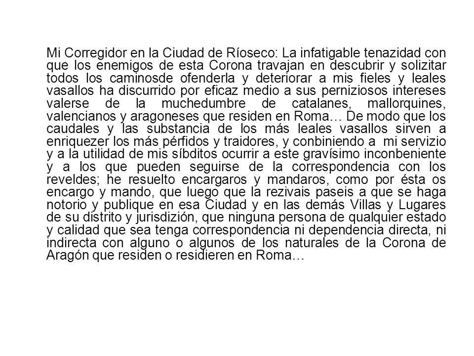 Mi Corregidor en la Ciudad de Ríoseco: La infatigable tenazidad con que los enemigos de esta Corona travajan en descubrir y solizitar todos los camino