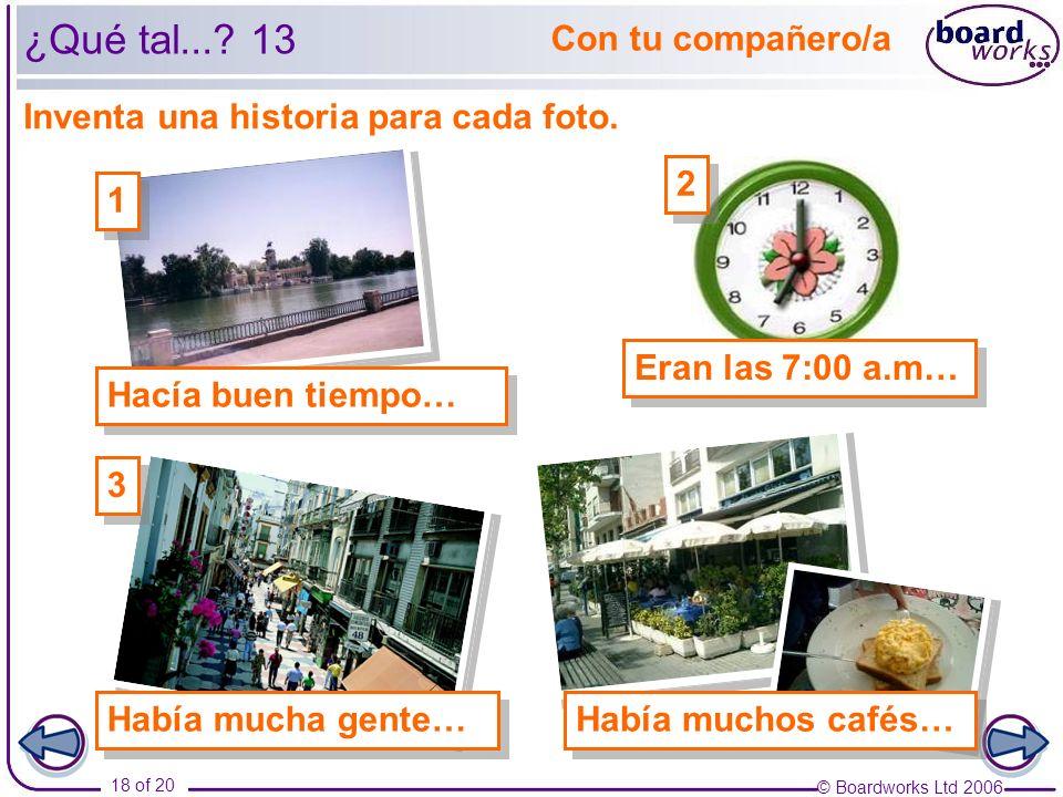 © Boardworks Ltd 2006 18 of 20 ¿Qué tal.... 13 Inventa una historia para cada foto.