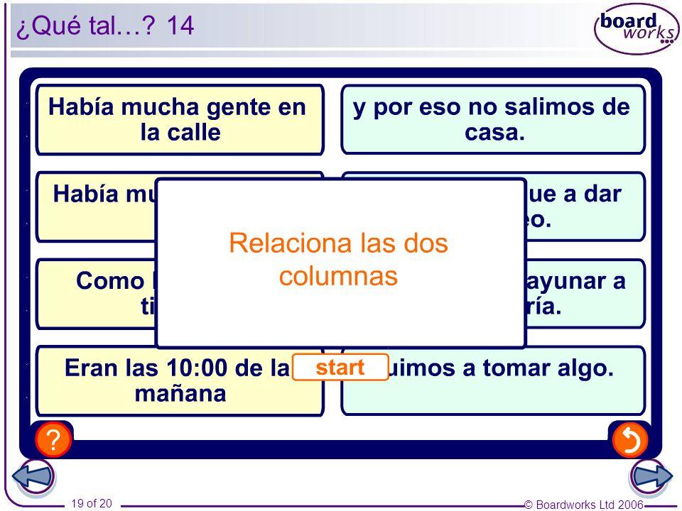 © Boardworks Ltd 2006 19 of 20 ¿Qué tal… 14