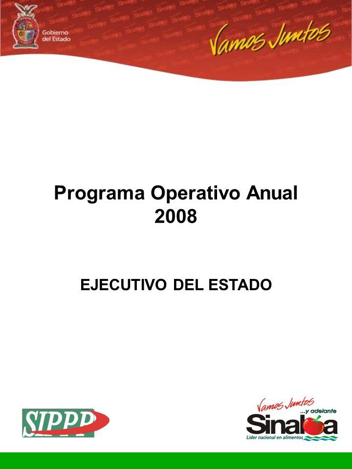 Sistema Integral de Planeación, Programación y Presupuestación Proceso para el Ejercicio Fiscal del año 2008 Gobierno del Estado Programa Operativo Anual 2008 EJECUTIVO DEL ESTADO