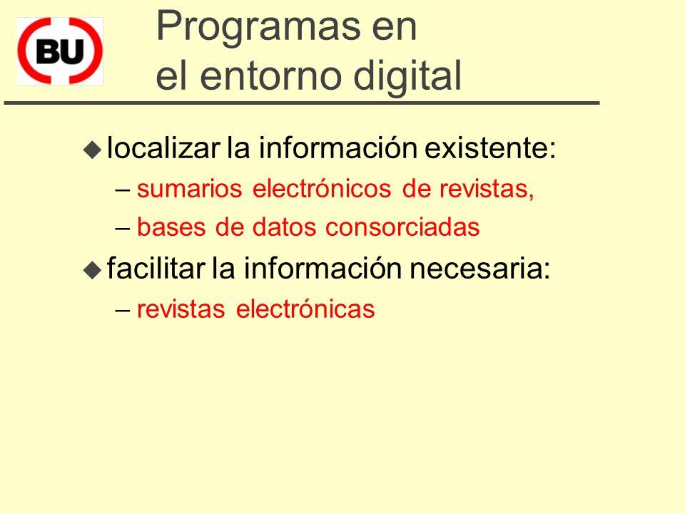 Programas en el entorno tradicional u localizar la información existente: –catálogo colectivo u facilitar la información necesaria: –préstamo interbibliotecario, –facilitar acceso a bibliotecas