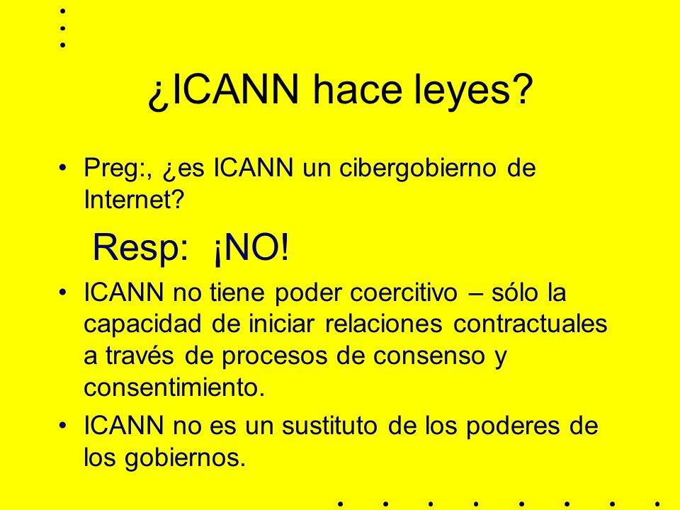 ¿ICANN hace leyes.Preg:, ¿es ICANN un cibergobierno de Internet.