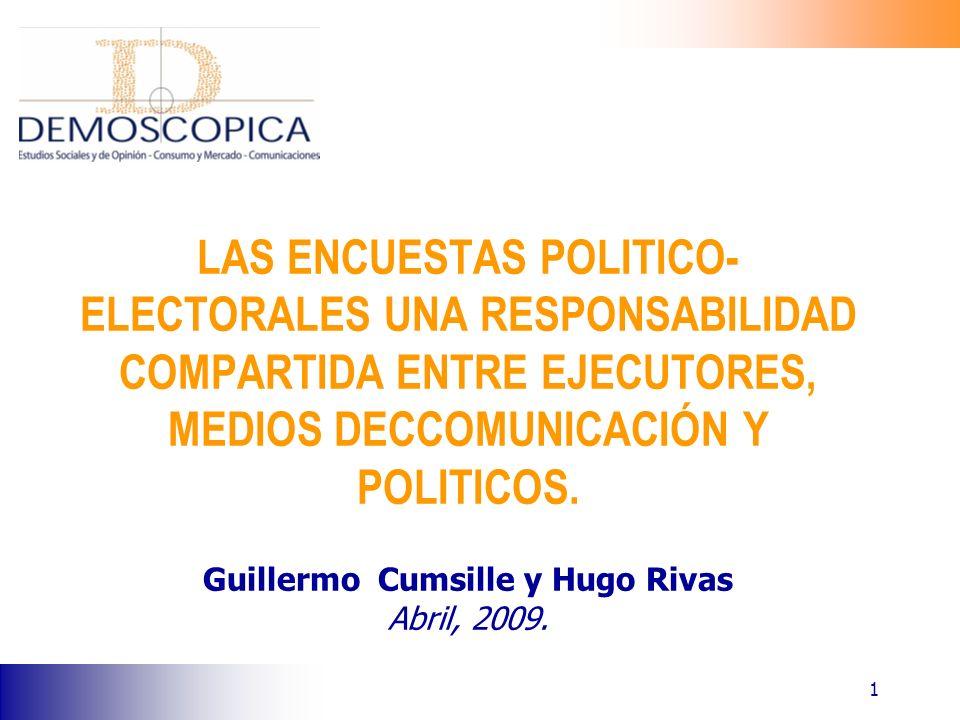 1 LAS ENCUESTAS POLITICO- ELECTORALES UNA RESPONSABILIDAD COMPARTIDA ENTRE EJECUTORES, MEDIOS DECCOMUNICACIÓN Y POLITICOS. Guillermo Cumsille y Hugo R