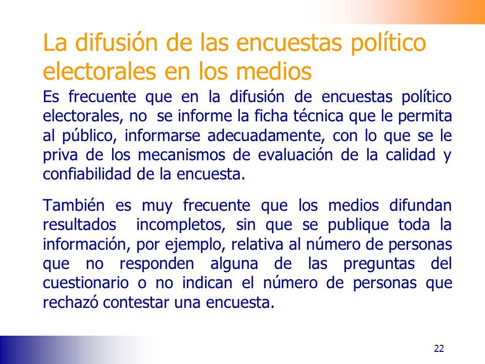 La difusión de las encuestas político electorales en los medios 22 Es frecuente que en la difusión de encuestas político electorales, no se informe la