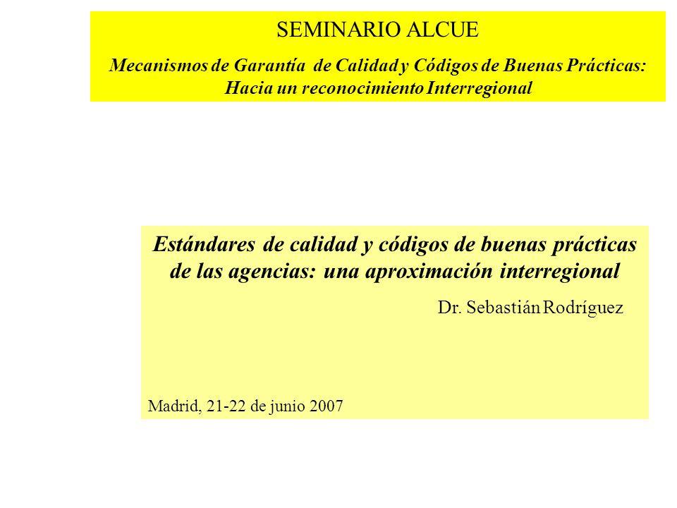 SEMINARIO ALCUE Mecanismos de Garantía de Calidad y Códigos de Buenas Prácticas: Hacia un reconocimiento Interregional Estándares de calidad y códigos de buenas prácticas de las agencias: una aproximación interregional Dr.