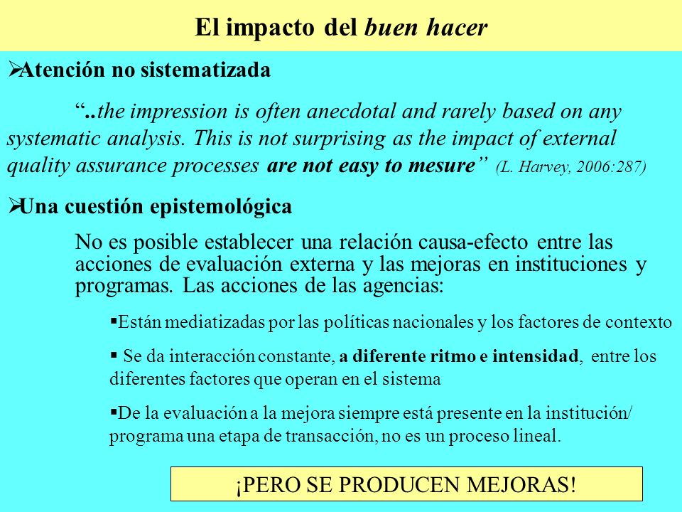 El impacto del buen hacer Atención no sistematizada..the impression is often anecdotal and rarely based on any systematic analysis.