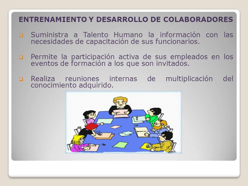 ENTRENAMIENTO Y DESARROLLO DE COLABORADORES Suministra a Talento Humano la información con las necesidades de capacitación de sus funcionarios. Permit