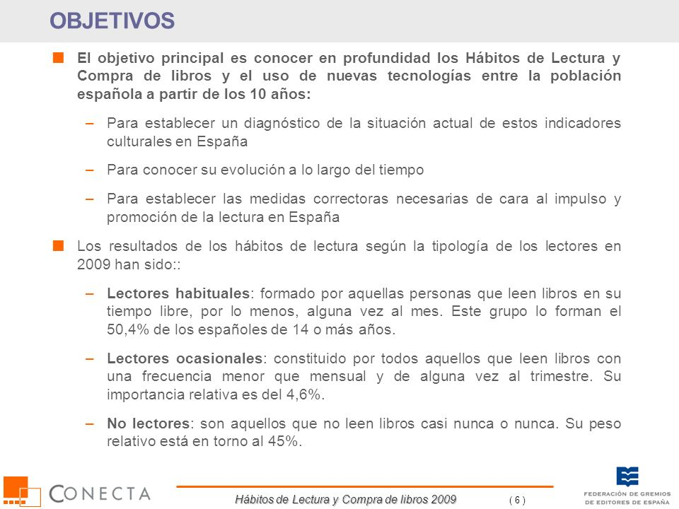 Hábitos de Lectura y Compra de libros 2009 ( 6 ) El objetivo principal es conocer en profundidad los Hábitos de Lectura y Compra de libros y el uso de