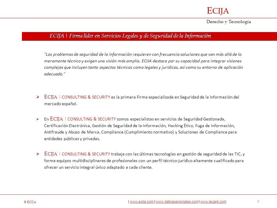 © ECIJA | www.ecija.com | www.datospersonales.com | www.legal4.comwww.ecija.com www.datospersonales.comwww.legal4.com E CIJA Derecho y Tecnología 8 Soluciones: ECIJA |Compliance – Herramientas para el Cumplimiento Normativo E CIJA | PCN E CIJA | eAdministración E CIJA | SGSI E CIJA | DPServer La herramienta de Software para la adecuación a la LOPD dirigida a grandes organizaciones públicas y privadas.