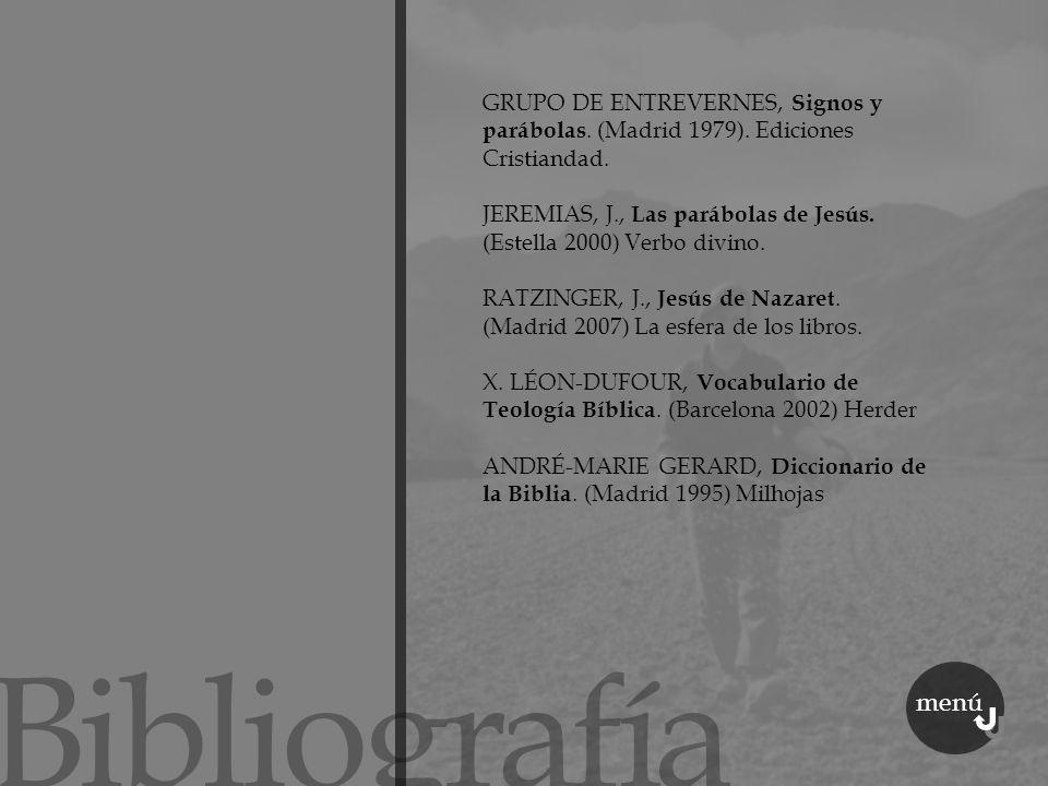 menú GRUPO DE ENTREVERNES, Signos y parábolas. (Madrid 1979). Ediciones Cristiandad. JEREMIAS, J., Las parábolas de Jesús. (Estella 2000) Verbo divino