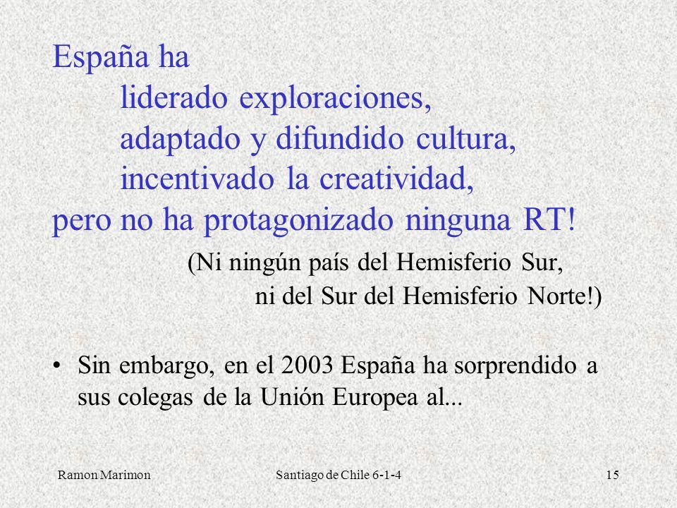 Ramon MarimonSantiago de Chile 6-1-415 España ha liderado exploraciones, adaptado y difundido cultura, incentivado la creatividad, pero no ha protagon