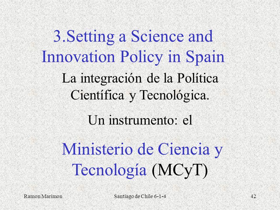 Ramon MarimonSantiago de Chile 6-1-442 3.Setting a Science and Innovation Policy in Spain La integración de la Política Científica y Tecnológica. Un i