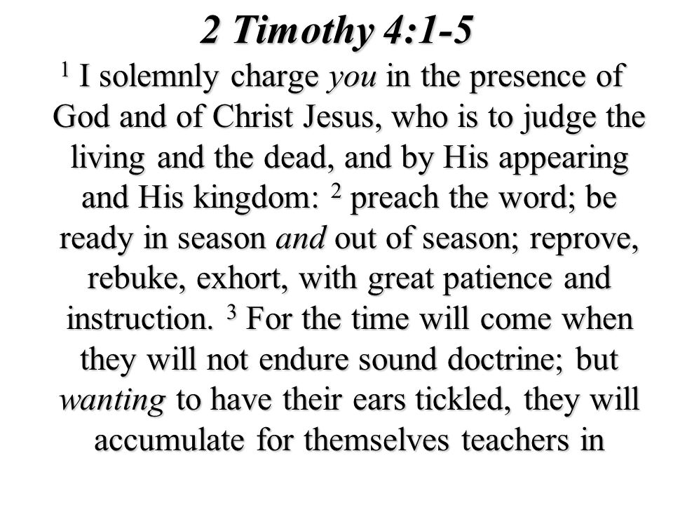 1 Timothy 4:13-16 13 Until I come, give attention to the public reading of Scripture, to exhortation and teaching.