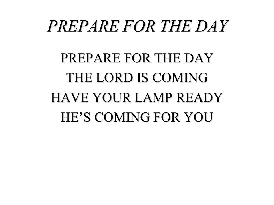 THE LORD IS COMING HAVE YOUR LAMP READY HES COMING FOR YOU PREPARE FOR THE DAY