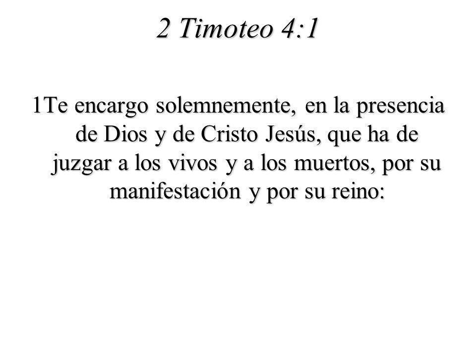 2 Timoteo 4:1 1Te encargo solemnemente, en la presencia de Dios y de Cristo Jesús, que ha de juzgar a los vivos y a los muertos, por su manifestación