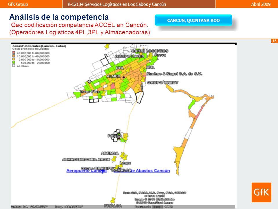 16 GfK GroupR-12134 Servicios Logísticos en Los Cabos y CancúnAbril 2009 Geo codificación competencia ACCEL en Cancún. (Operadores Logísticos 4PL,3PL