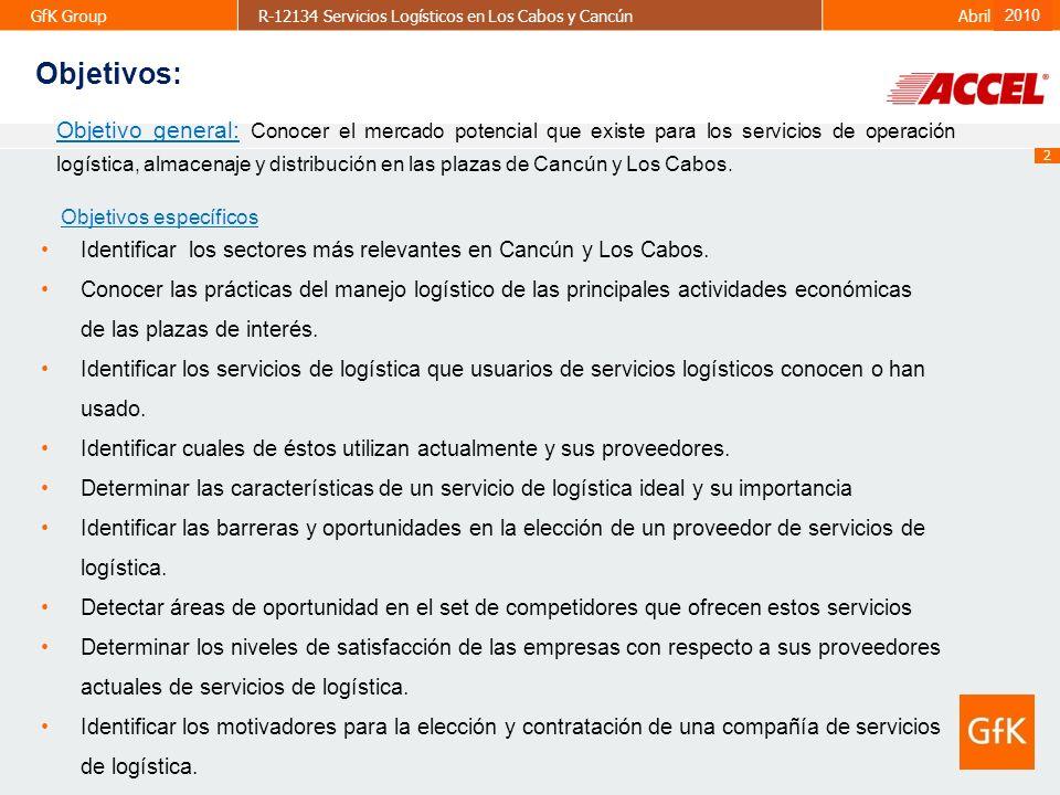 2 GfK GroupR-12134 Servicios Logísticos en Los Cabos y CancúnAbril 2009 2010 Objetivo general: Conocer el mercado potencial que existe para los servic