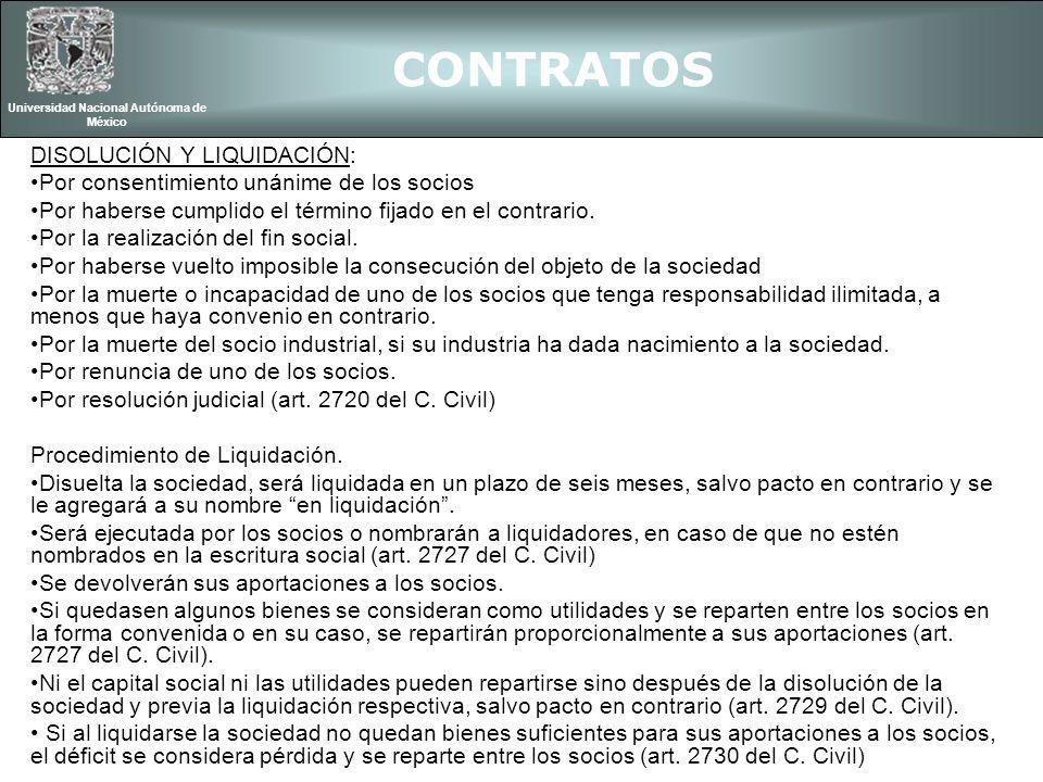 CONTRATOS Universidad Nacional Autónoma de México DISOLUCIÓN Y LIQUIDACIÓN: Por consentimiento unánime de los socios Por haberse cumplido el término f