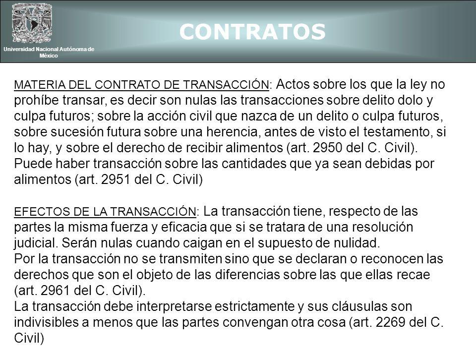 CONTRATOS Universidad Nacional Autónoma de México MATERIA DEL CONTRATO DE TRANSACCIÓN: Actos sobre los que la ley no prohíbe transar, es decir son nul