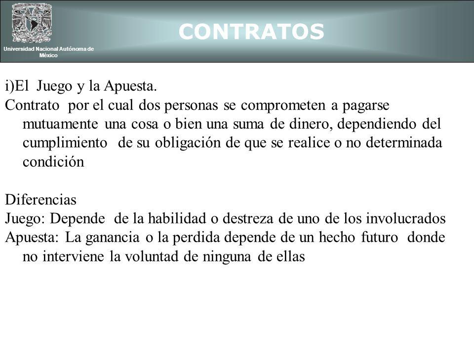 CONTRATOS Universidad Nacional Autónoma de México i)El Juego y la Apuesta. Contrato por el cual dos personas se comprometen a pagarse mutuamente una c