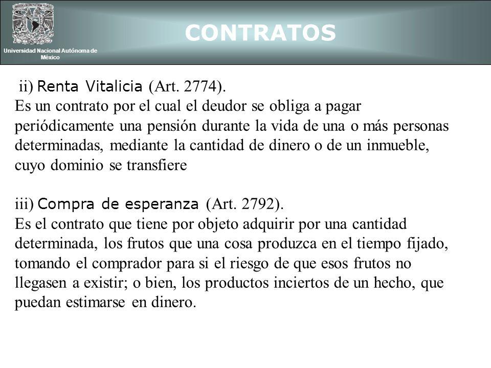 CONTRATOS Universidad Nacional Autónoma de México ii) Renta Vitalicia (Art. 2774). Es un contrato por el cual el deudor se obliga a pagar periódicamen