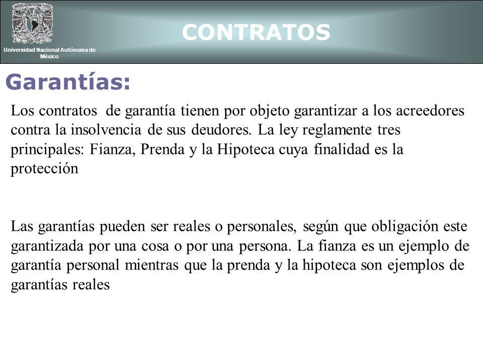 CONTRATOS Universidad Nacional Autónoma de México Garantías: Los contratos de garantía tienen por objeto garantizar a los acreedores contra la insolve