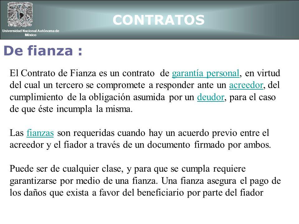 CONTRATOS Universidad Nacional Autónoma de México De fianza : El Contrato de Fianza es un contrato de garantía personal, en virtud del cual un tercero