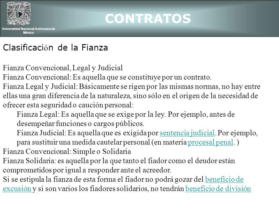 CONTRATOS Universidad Nacional Autónoma de México Clasificaci ó n de la Fianza Fianza Convencional, Legal y Judicial Fianza Convencional: Es aquella q