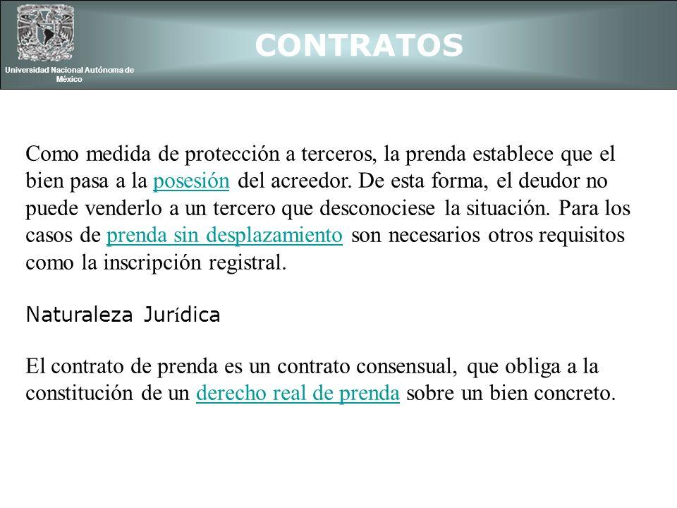 CONTRATOS Universidad Nacional Autónoma de México Como medida de protección a terceros, la prenda establece que el bien pasa a la posesión del acreedo
