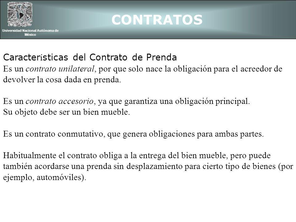 CONTRATOS Universidad Nacional Autónoma de México Caracter í sticas del Contrato de Prenda Es un contrato unilateral, por que solo nace la obligación