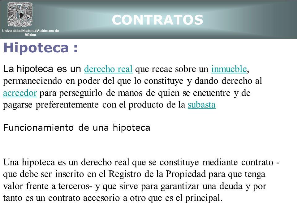 CONTRATOS Universidad Nacional Autónoma de México La hipoteca es un derecho real que recae sobre un inmueble, permaneciendo en poder del que lo consti