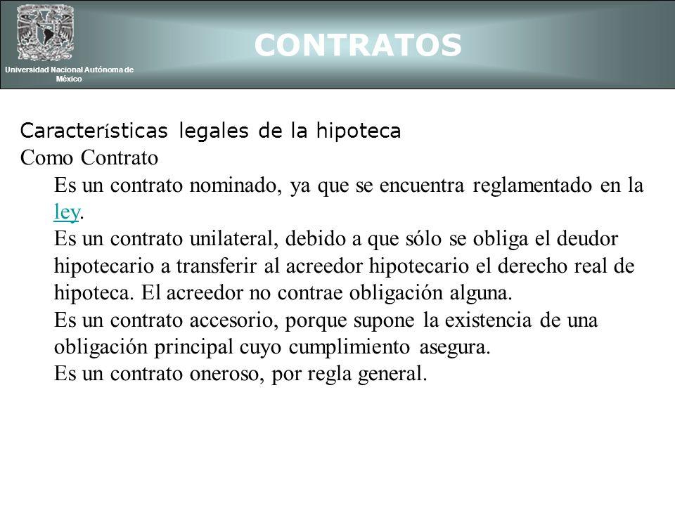 CONTRATOS Universidad Nacional Autónoma de México Caracter í sticas legales de la hipoteca Como Contrato Es un contrato nominado, ya que se encuentra
