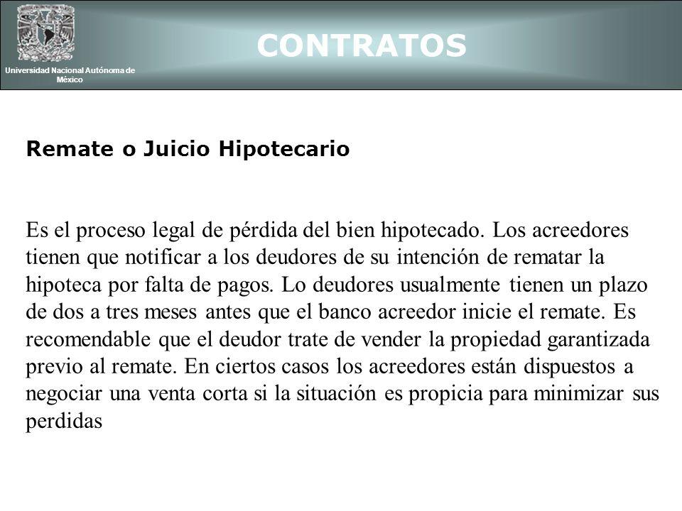 CONTRATOS Universidad Nacional Autónoma de México Remate o Juicio Hipotecario Es el proceso legal de pérdida del bien hipotecado. Los acreedores tiene