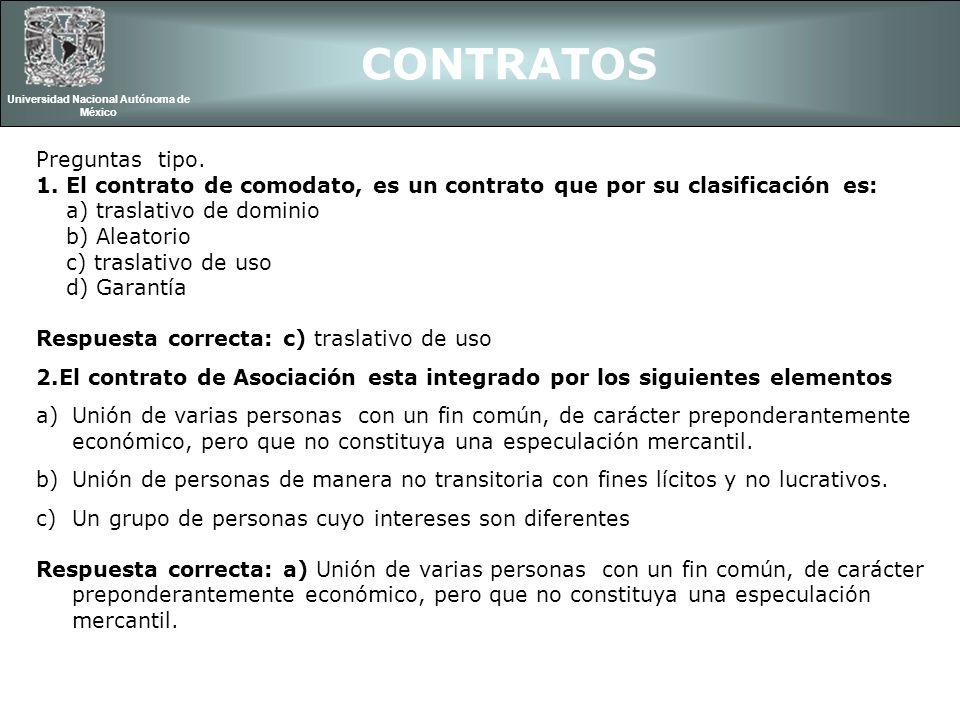 Preguntas tipo. 1. El contrato de comodato, es un contrato que por su clasificación es: a) traslativo de dominio b) Aleatorio c) traslativo de uso d)