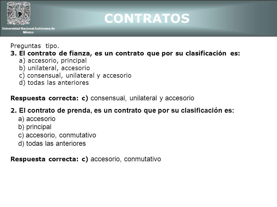 Preguntas tipo. 3. El contrato de fianza, es un contrato que por su clasificación es: a) accesorio, principal b) unilateral, accesorio c) consensual,