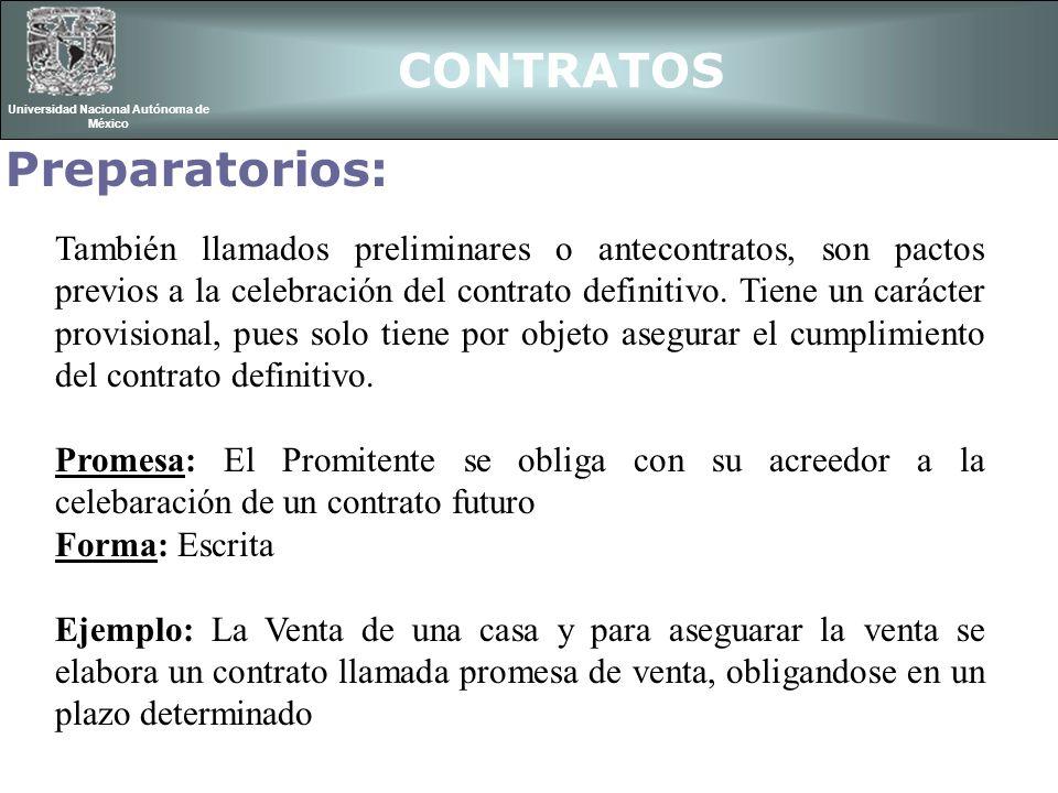 CONTRATOS Universidad Nacional Autónoma de México Preparatorios: También llamados preliminares o antecontratos, son pactos previos a la celebración de